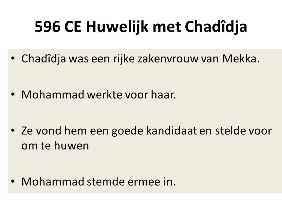 596 CE Huwelijk met Chadîdja • Chadîdja was een rijke zakenvrouw van Mekka. • Mohammad werkte voor haar. • Ze vond hem een goede kandidaat en stelde v