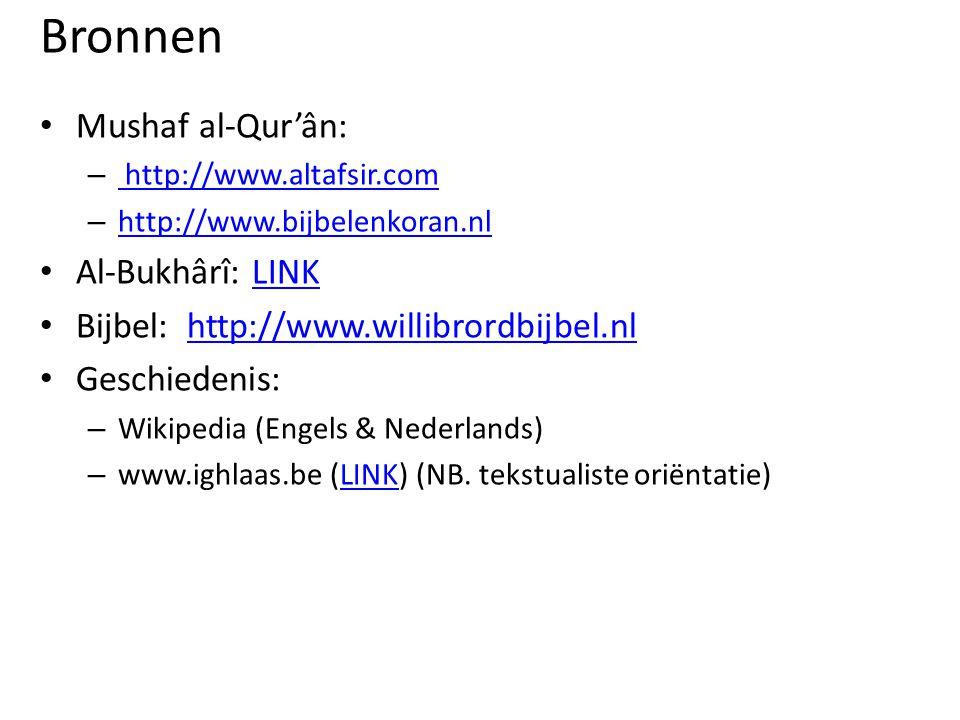 Bronnen • Mushaf al-Qur'ân: – http://www.altafsir.com http://www.altafsir.com – http://www.bijbelenkoran.nl http://www.bijbelenkoran.nl • Al-Bukhârî: