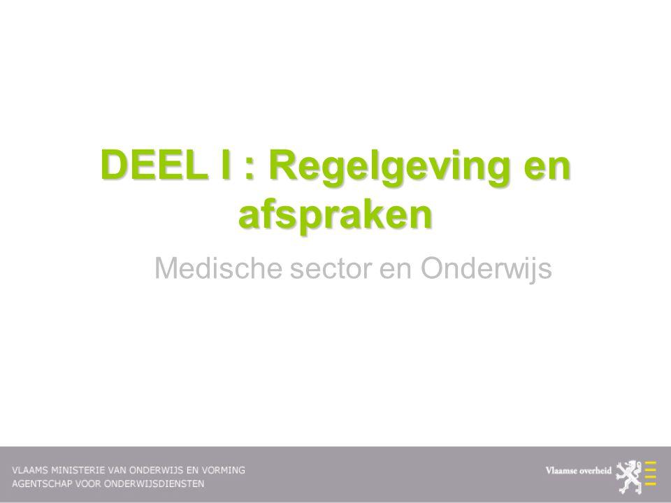 DEEL I : Regelgeving en afspraken Medische sector en Onderwijs