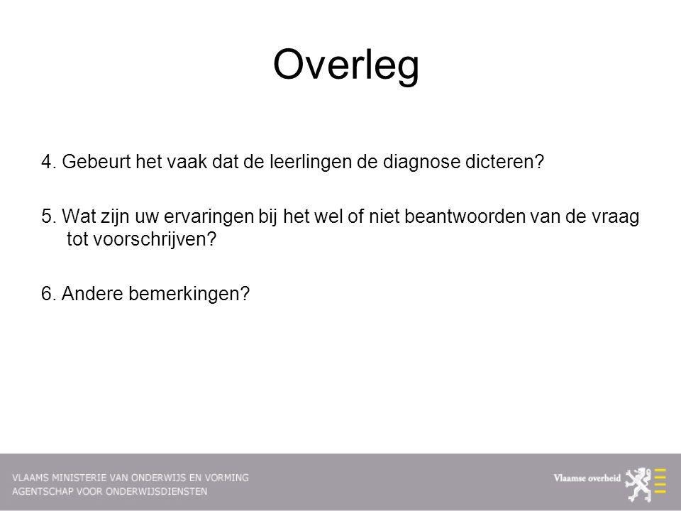 Overleg 4. Gebeurt het vaak dat de leerlingen de diagnose dicteren? 5. Wat zijn uw ervaringen bij het wel of niet beantwoorden van de vraag tot voorsc