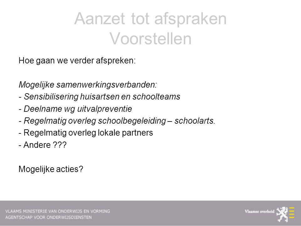 Aanzet tot afspraken Voorstellen Hoe gaan we verder afspreken: Mogelijke samenwerkingsverbanden: - Sensibilisering huisartsen en schoolteams - Deelnam