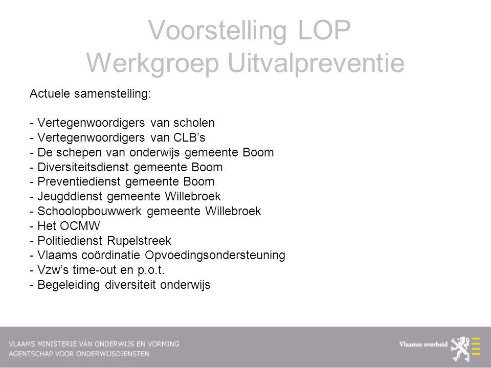 Voorstelling LOP Werkgroep Uitvalpreventie Actuele samenstelling: - Vertegenwoordigers van scholen - Vertegenwoordigers van CLB's - De schepen van ond