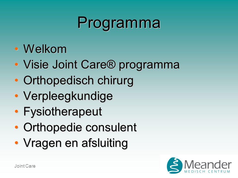 Joint Care Programma •Welkom •Visie Joint Care® programma •Orthopedisch chirurg •Verpleegkundige •Fysiotherapeut •Orthopedie consulent •Vragen en afsl