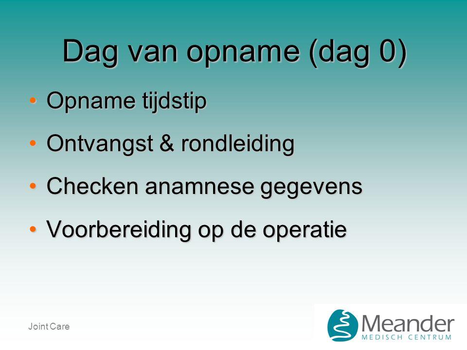 Dag van opname (dag 0) •Opname tijdstip •Ontvangst & rondleiding •Checken anamnese gegevens •Voorbereiding op de operatie