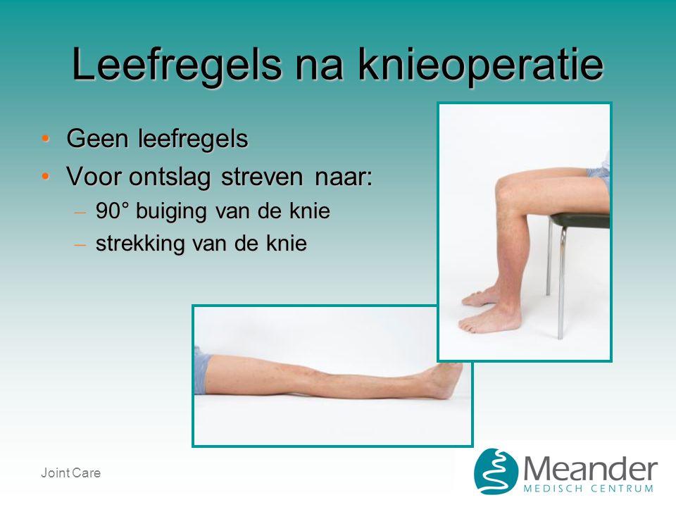 Leefregels na knieoperatie •Geen leefregels •Voor ontslag streven naar: – 90° buiging van de knie – strekking van de knie