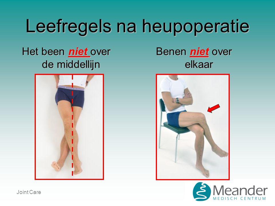 Joint Care Leefregels na heupoperatie Het been niet over de middellijn Benen niet over elkaar