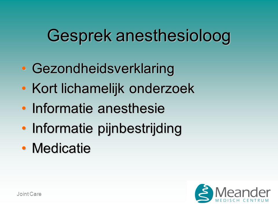 Gesprek anesthesioloog •Gezondheidsverklaring •Kort lichamelijk onderzoek •Informatie anesthesie •Informatie pijnbestrijding •Medicatie