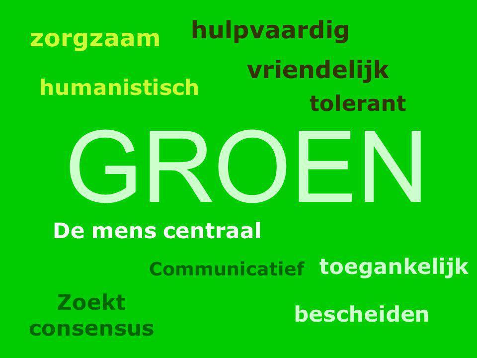 GROEN hulpvaardig tolerant vriendelijk zorgzaam humanistisch toegankelijk bescheiden Communicatief Zoekt consensus De mens centraal
