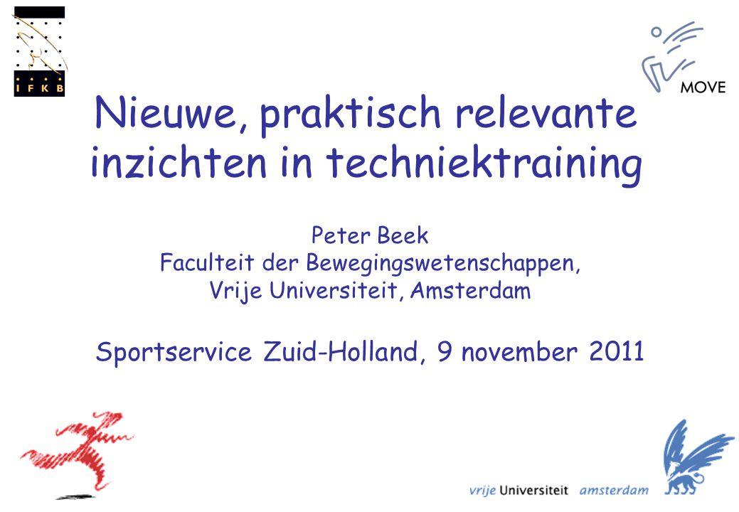Nieuwe, praktisch relevante inzichten in techniektraining Peter Beek Faculteit der Bewegingswetenschappen, Vrije Universiteit, Amsterdam Sportservice