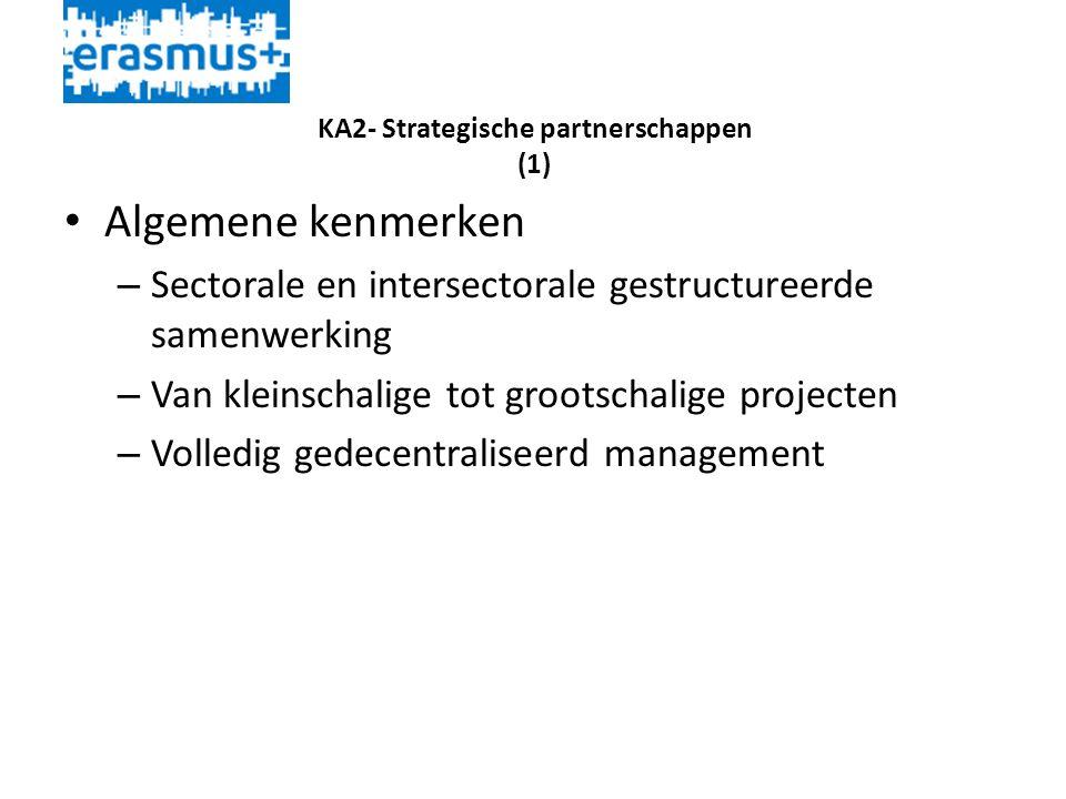 KA2- Strategische partnerschappen (1) • Algemene kenmerken – Sectorale en intersectorale gestructureerde samenwerking – Van kleinschalige tot grootschalige projecten – Volledig gedecentraliseerd management