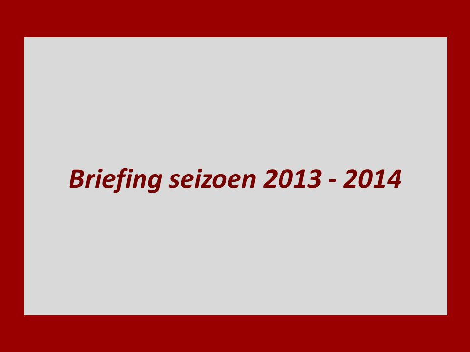 Briefing seizoen 2013 - 2014