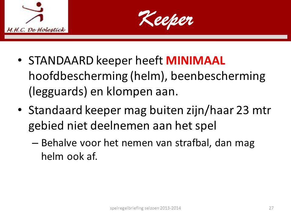 • STANDAARD keeper heeft MINIMAAL hoofdbescherming (helm), beenbescherming (legguards) en klompen aan. • Standaard keeper mag buiten zijn/haar 23 mtr
