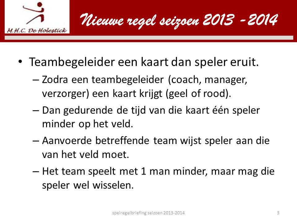Nieuwe regel seizoen 2013 -2014 • Teambegeleider een kaart dan speler eruit. – Zodra een teambegeleider (coach, manager, verzorger) een kaart krijgt (