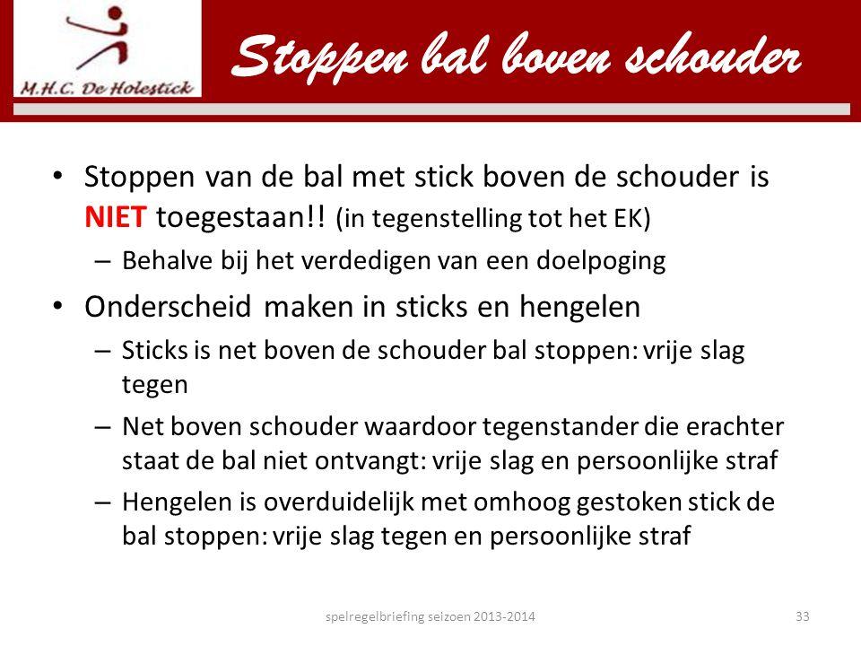 Stoppen bal boven schouder • Stoppen van de bal met stick boven de schouder is NIET toegestaan!! (in tegenstelling tot het EK) – Behalve bij het verde