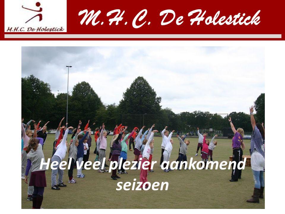 Heel veel plezier aankomend seizoen M.H.C. De Holestick