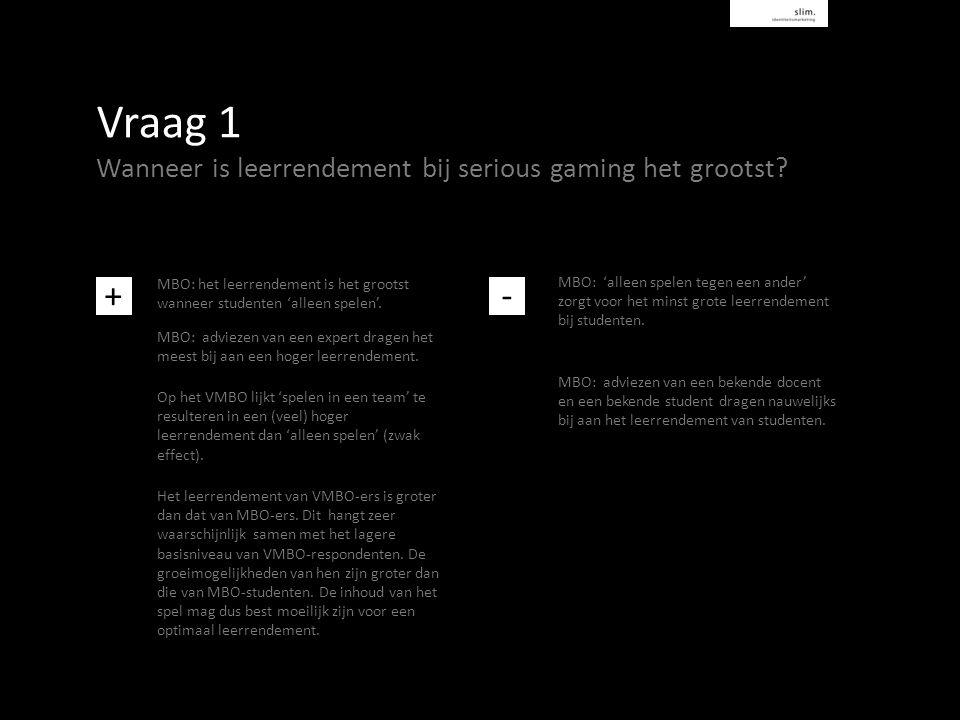 Vraag 1 Wanneer is leerrendement bij serious gaming het grootst.