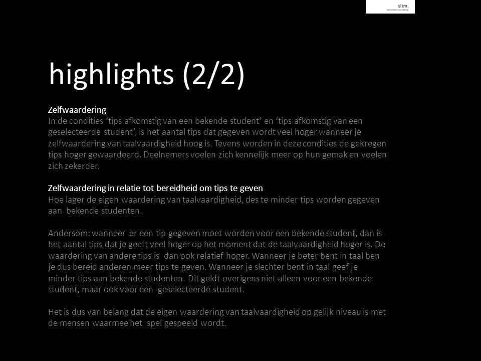 highlights (2/2) Zelfwaardering In de condities 'tips afkomstig van een bekende student' en 'tips afkomstig van een geselecteerde student', is het aantal tips dat gegeven wordt veel hoger wanneer je zelfwaardering van taalvaardigheid hoog is.