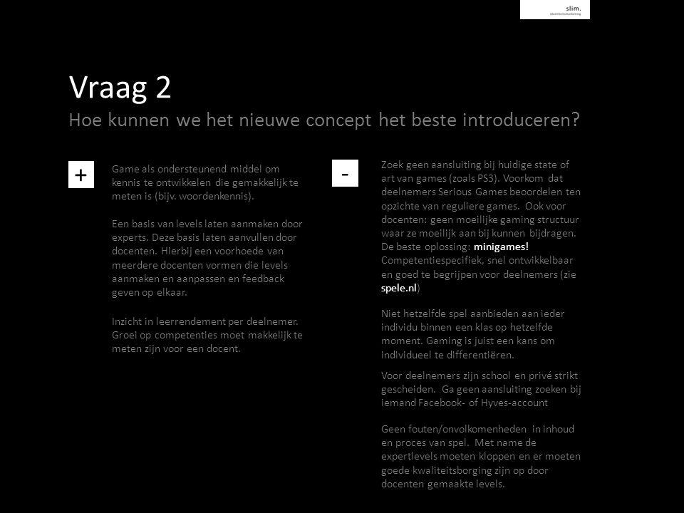 Vraag 2 Hoe kunnen we het nieuwe concept het beste introduceren.