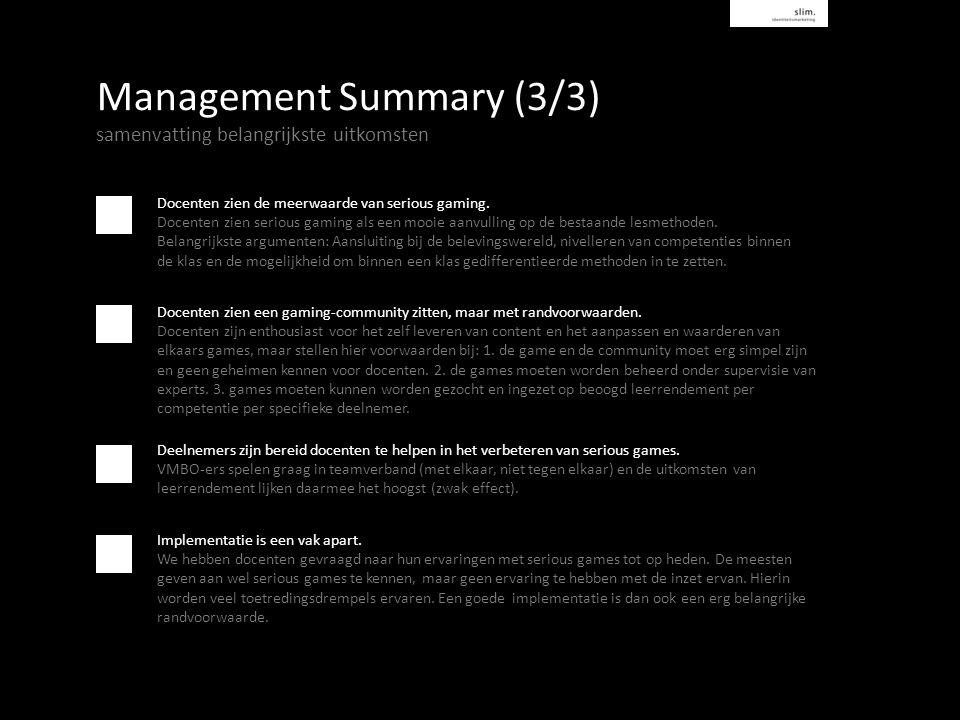 Management Summary (3/3) samenvatting belangrijkste uitkomsten Docenten zien de meerwaarde van serious gaming.
