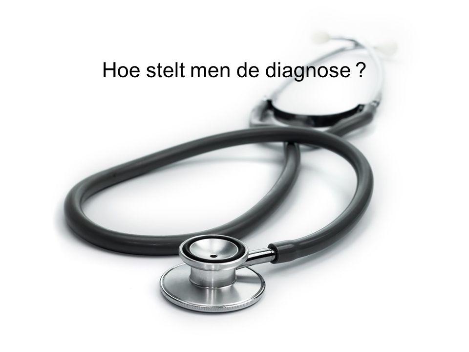 Hoe stelt men de diagnose ?