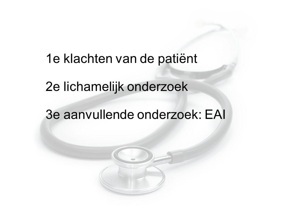 1e klachten van de patiënt 2e lichamelijk onderzoek 3e aanvullende onderzoek: EAI