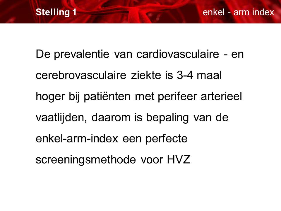 enkel - arm indexStelling 1 De prevalentie van cardiovasculaire - en cerebrovasculaire ziekte is 3-4 maal hoger bij patiënten met perifeer arterieel v