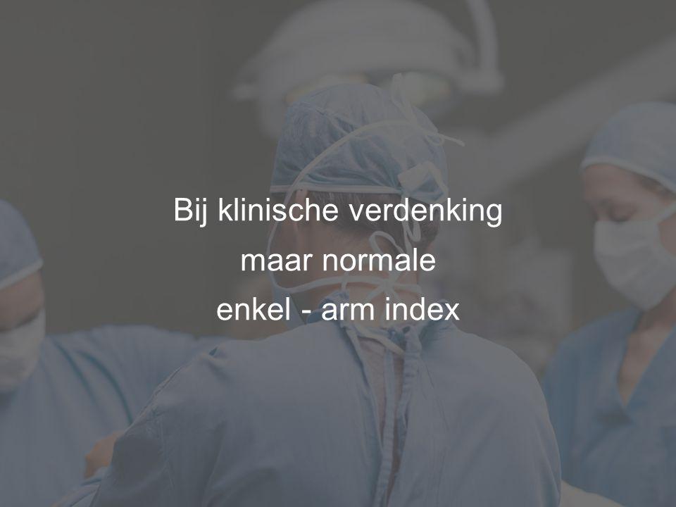 Bij klinische verdenking maar normale enkel - arm index
