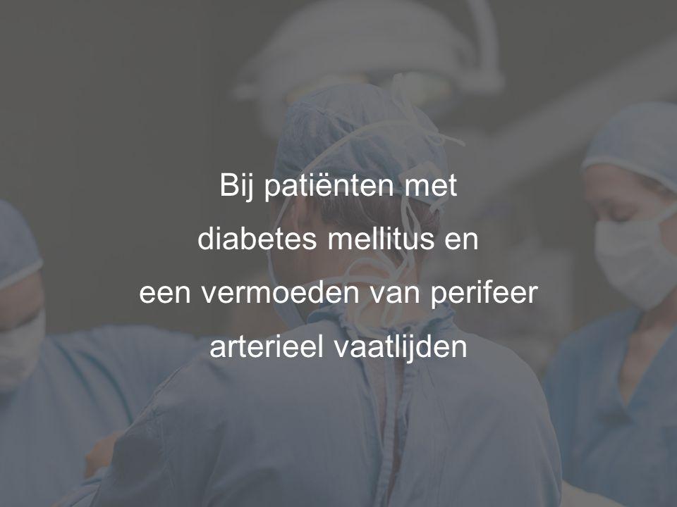 Bij patiënten met diabetes mellitus en een vermoeden van perifeer arterieel vaatlijden