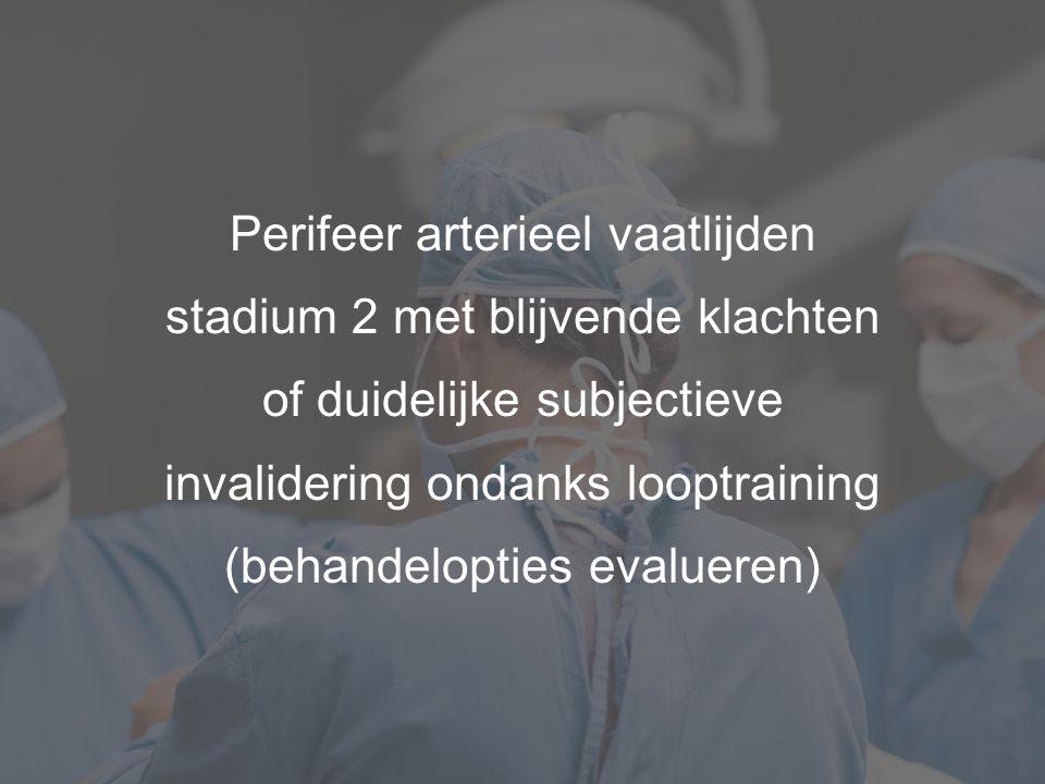 Perifeer arterieel vaatlijden stadium 2 met blijvende klachten of duidelijke subjectieve invalidering ondanks looptraining (behandelopties evalueren)