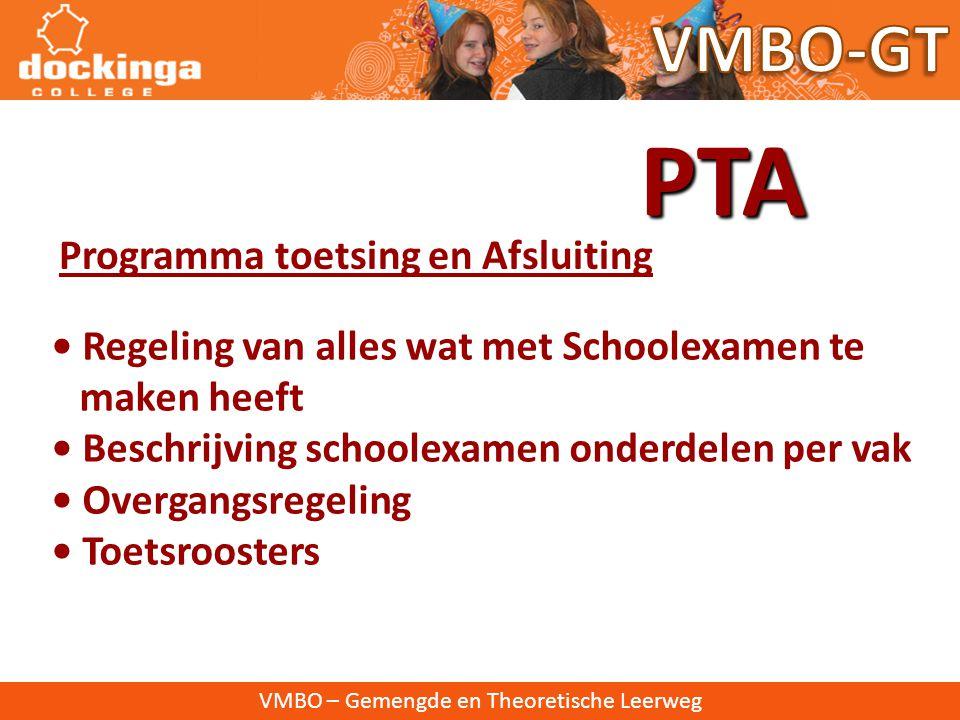 VMBO – Gemengde en Theoretische Leerweg Programma toetsing en Afsluiting PTA • Regeling van alles wat met Schoolexamen te maken heeft • Beschrijving schoolexamen onderdelen per vak • Overgangsregeling • Toetsroosters
