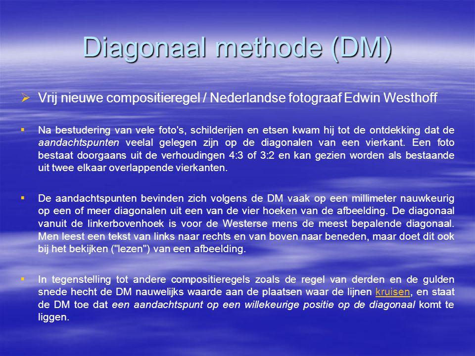 Diagonaal methode (DM)   Vrij nieuwe compositieregel / Nederlandse fotograaf Edwin Westhoff   Na bestudering van vele foto s, schilderijen en etsen kwam hij tot de ontdekking dat de aandachtspunten veelal gelegen zijn op de diagonalen van een vierkant.