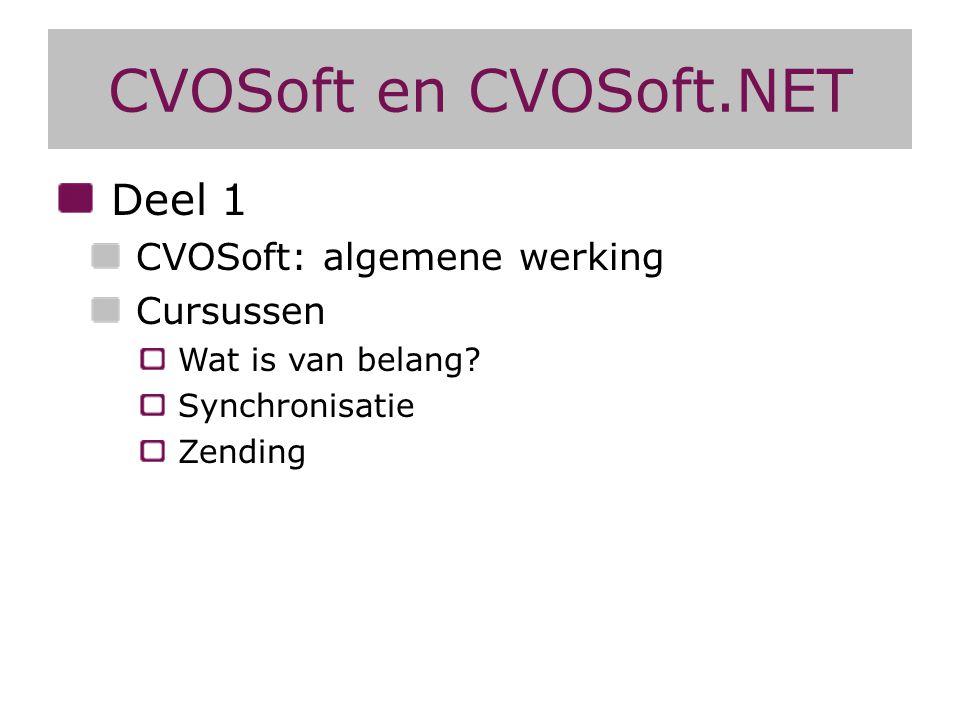 CVOSoft en CVOSoft.NET Deel 1 CVOSoft: algemene werking Cursussen Wat is van belang? Synchronisatie Zending