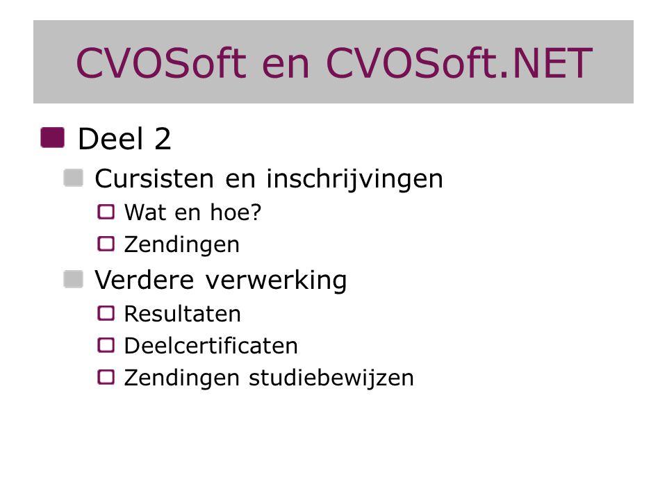 CVOSoft en CVOSoft.NET Deel 2 Cursisten en inschrijvingen Wat en hoe? Zendingen Verdere verwerking Resultaten Deelcertificaten Zendingen studiebewijze