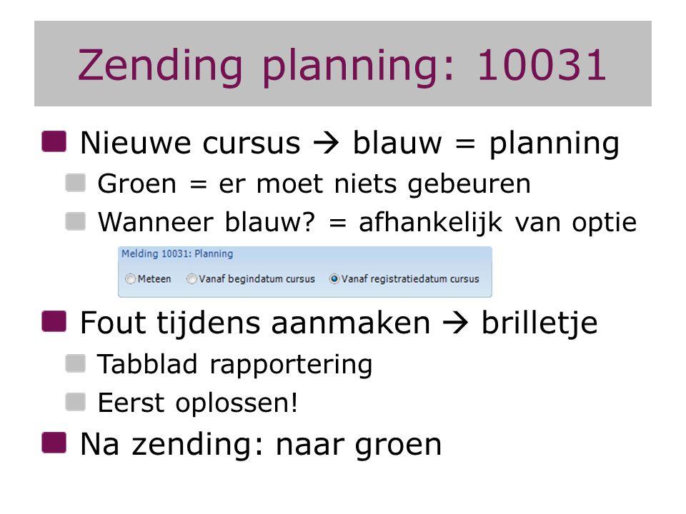 Zending planning: 10031 Nieuwe cursus  blauw = planning Groen = er moet niets gebeuren Wanneer blauw? = afhankelijk van optie Fout tijdens aanmaken 