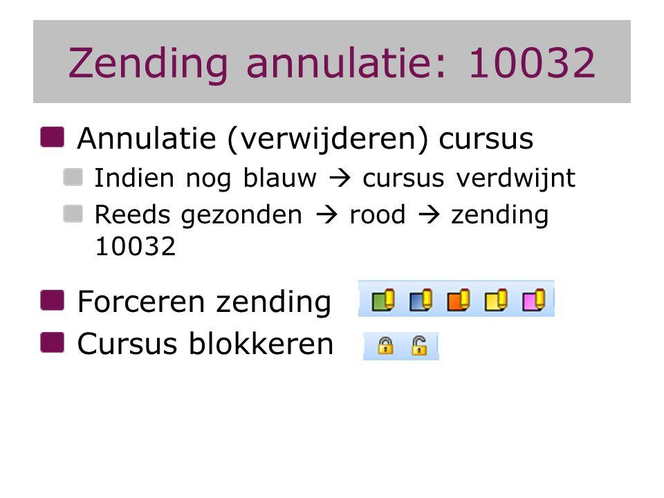 Zending annulatie: 10032 Annulatie (verwijderen) cursus Indien nog blauw  cursus verdwijnt Reeds gezonden  rood  zending 10032 Forceren zending Cur