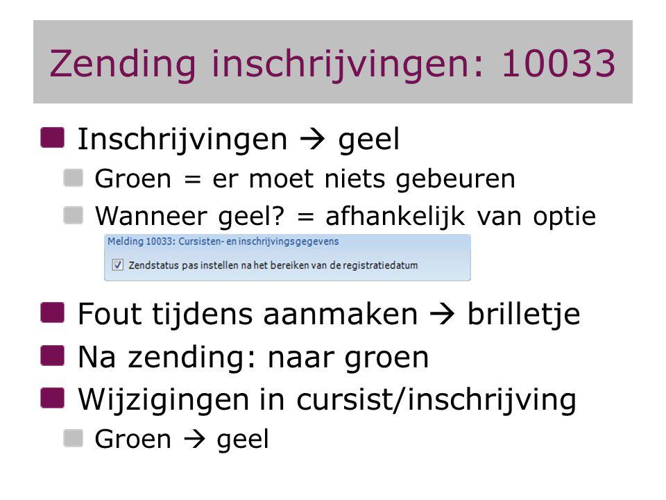 Zending inschrijvingen: 10033 Inschrijvingen  geel Groen = er moet niets gebeuren Wanneer geel? = afhankelijk van optie Fout tijdens aanmaken  brill