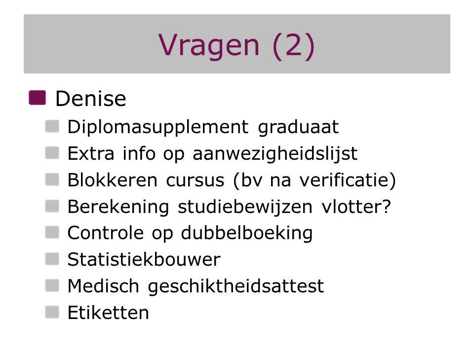 Vragen (2) Denise Diplomasupplement graduaat Extra info op aanwezigheidslijst Blokkeren cursus (bv na verificatie) Berekening studiebewijzen vlotter?