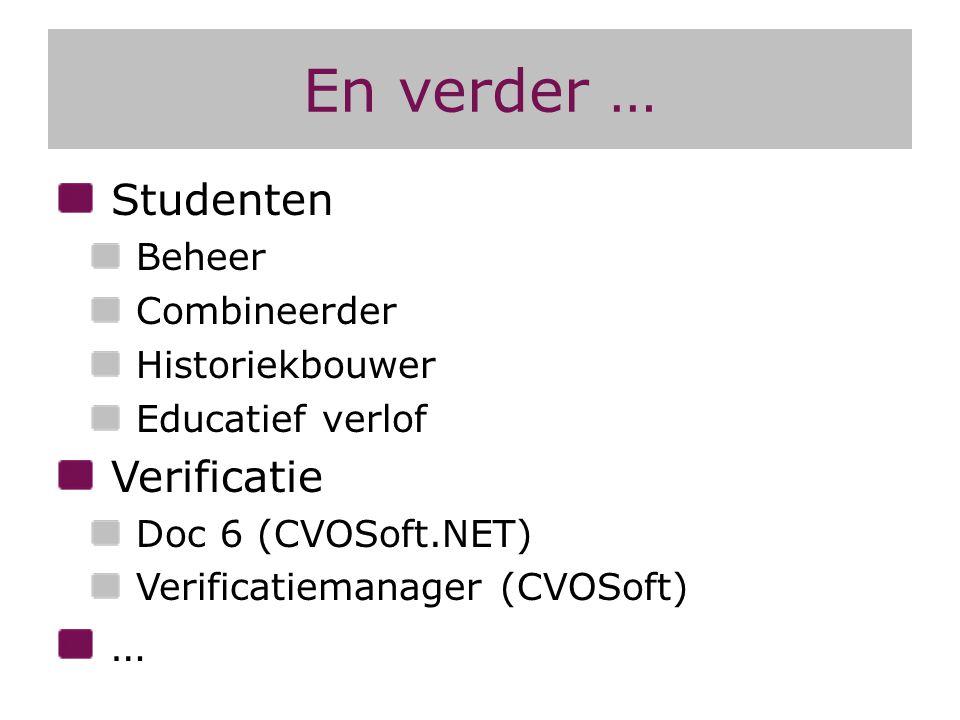 En verder … Studenten Beheer Combineerder Historiekbouwer Educatief verlof Verificatie Doc 6 (CVOSoft.NET) Verificatiemanager (CVOSoft) …