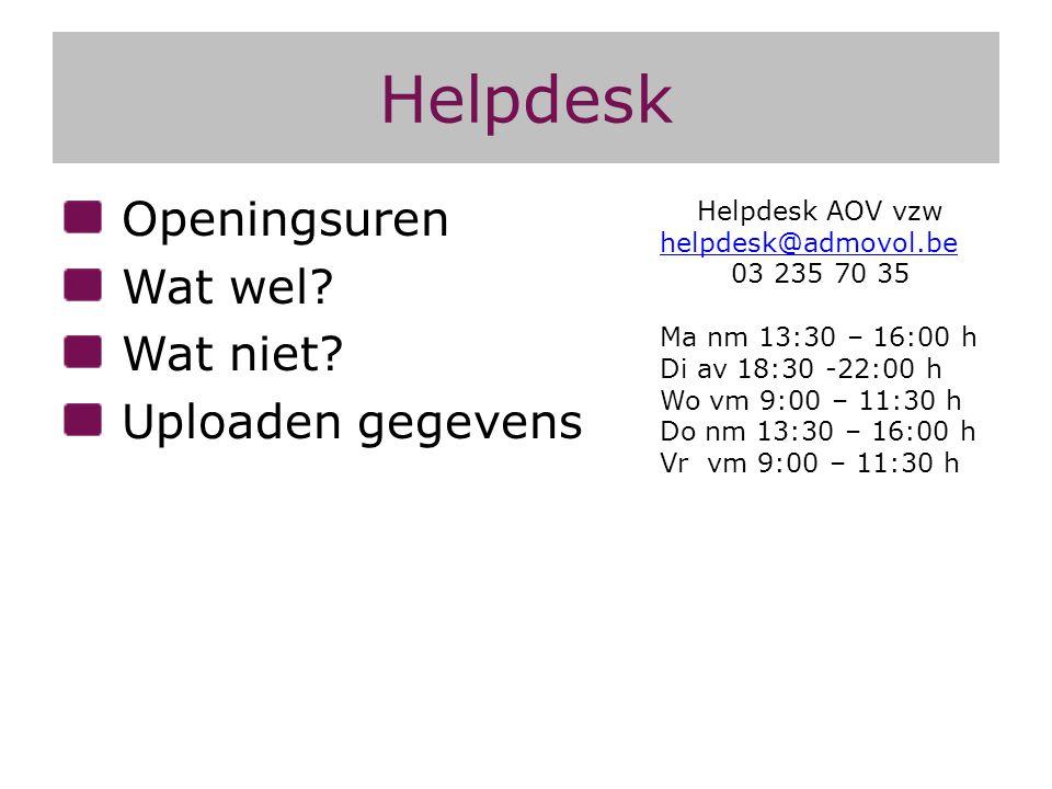 Helpdesk Openingsuren Wat wel? Wat niet? Uploaden gegevens Helpdesk AOV vzw helpdesk@admovol.be 03 235 70 35 Ma nm 13:30 – 16:00 h Di av 18:30 -22:00