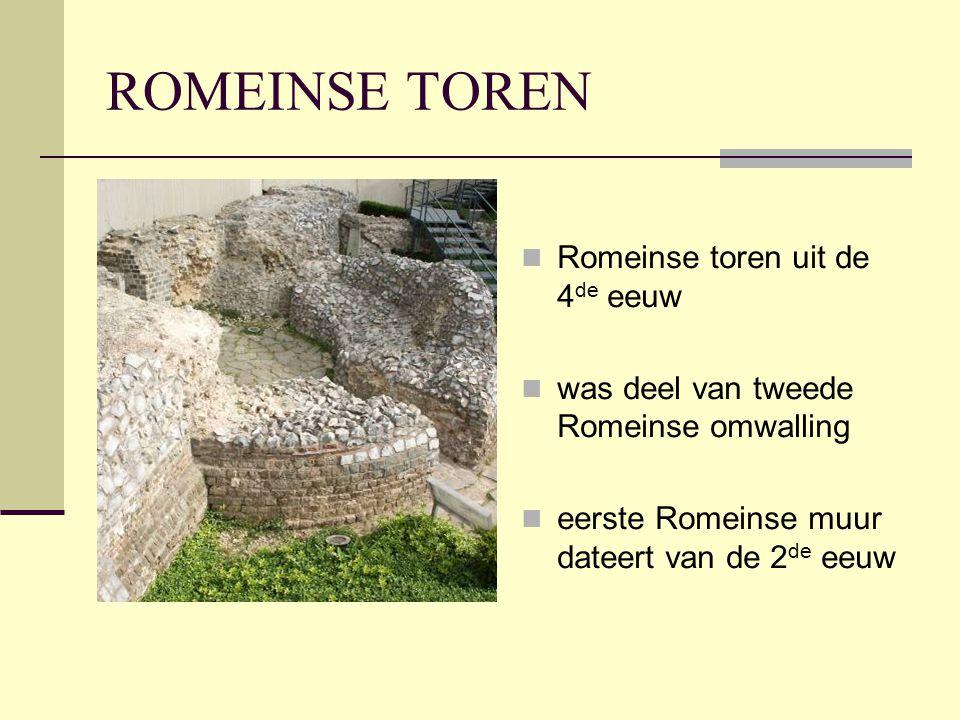 ROMEINSE TOREN  Romeinse toren uit de 4 de eeuw  was deel van tweede Romeinse omwalling  eerste Romeinse muur dateert van de 2 de eeuw