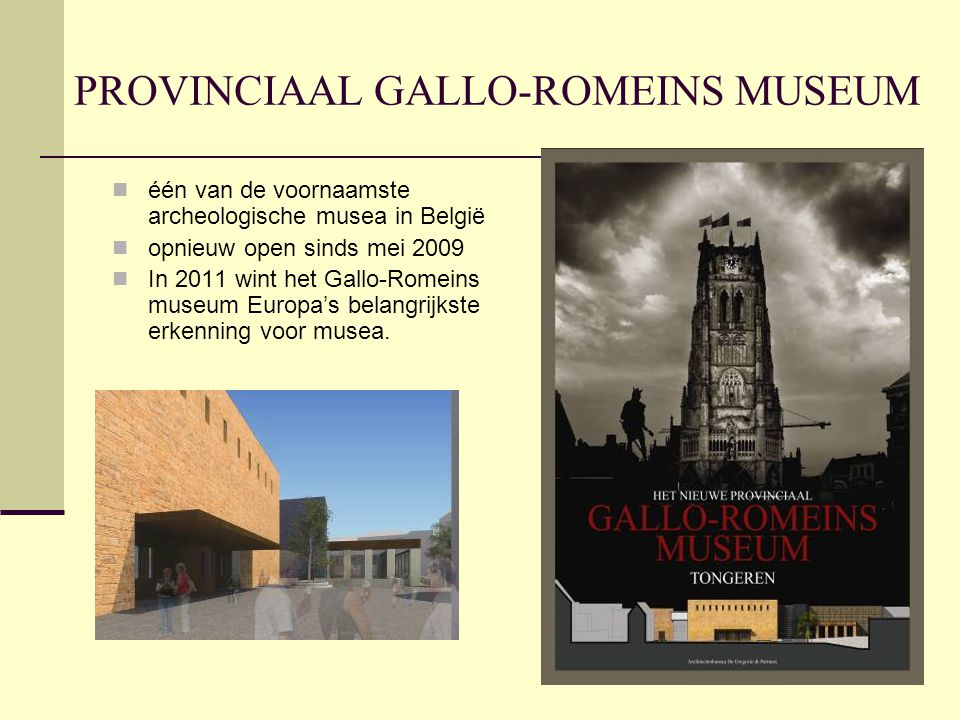 PROVINCIAAL GALLO-ROMEINS MUSEUM  één van de voornaamste archeologische musea in België  opnieuw open sinds mei 2009  In 2011 wint het Gallo-Romeins museum Europa's belangrijkste erkenning voor musea.