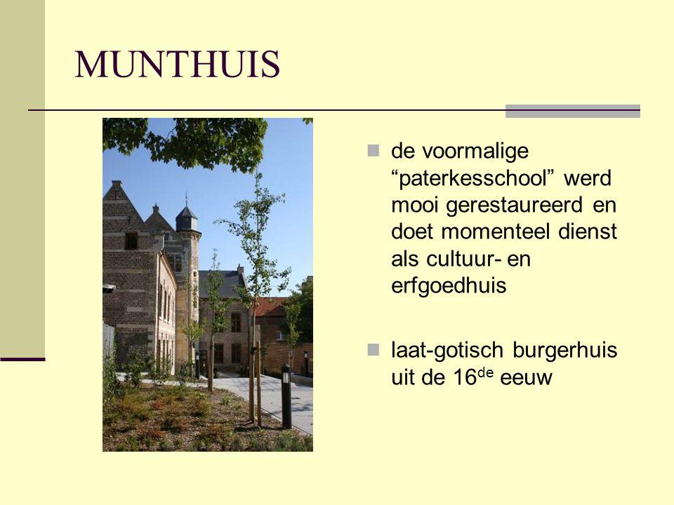MUNTHUIS  de voormalige paterkesschool werd mooi gerestaureerd en doet momenteel dienst als cultuur- en erfgoedhuis  laat-gotisch burgerhuis uit de 16 de eeuw