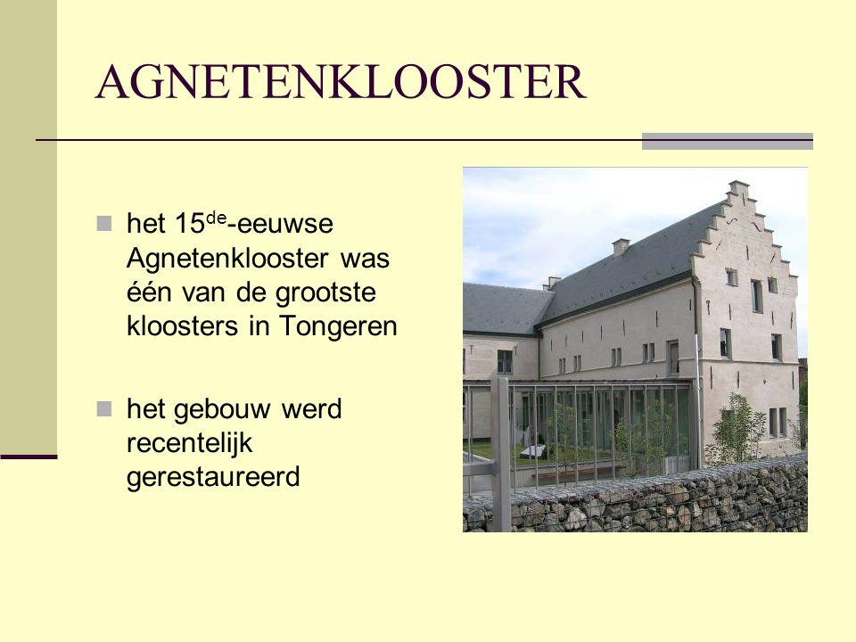 AGNETENKLOOSTER  het 15 de -eeuwse Agnetenklooster was één van de grootste kloosters in Tongeren  het gebouw werd recentelijk gerestaureerd