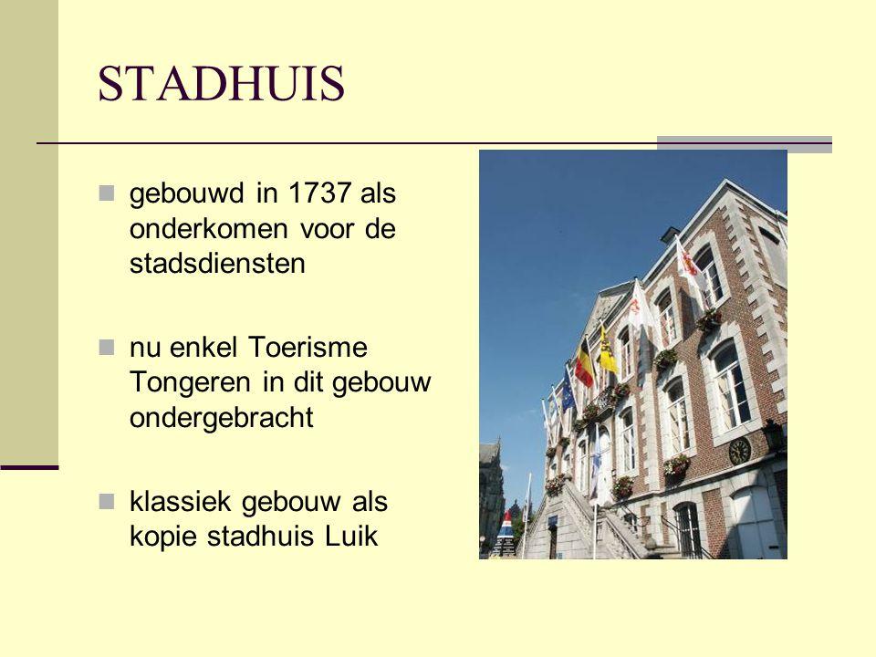 STADHUIS  gebouwd in 1737 als onderkomen voor de stadsdiensten  nu enkel Toerisme Tongeren in dit gebouw ondergebracht  klassiek gebouw als kopie s