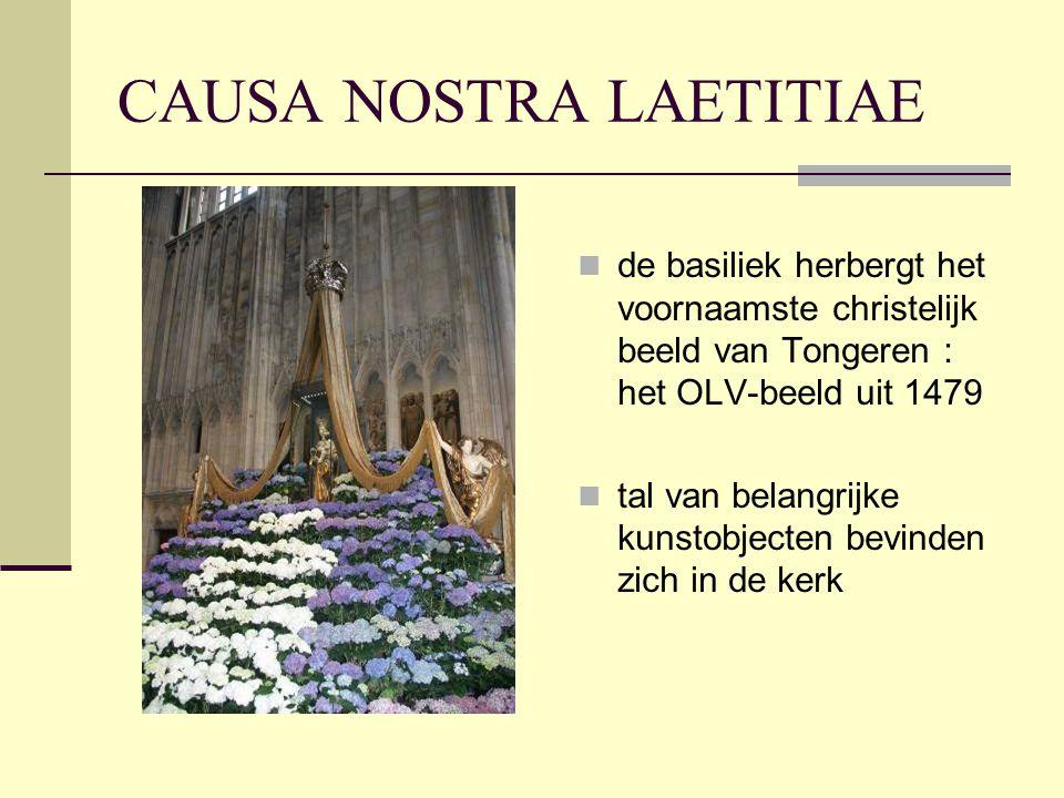 CAUSA NOSTRA LAETITIAE  de basiliek herbergt het voornaamste christelijk beeld van Tongeren : het OLV-beeld uit 1479  tal van belangrijke kunstobjecten bevinden zich in de kerk