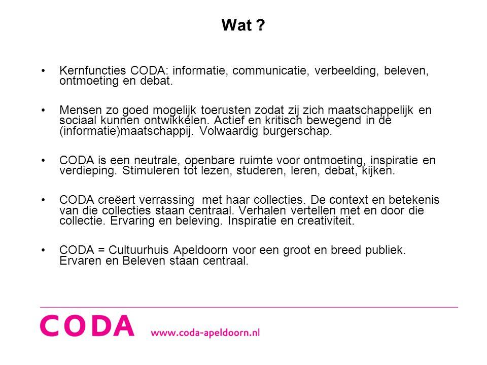 Wat ? • Kernfuncties CODA: informatie, communicatie, verbeelding, beleven, ontmoeting en debat. • Mensen zo goed mogelijk toerusten zodat zij zich maa