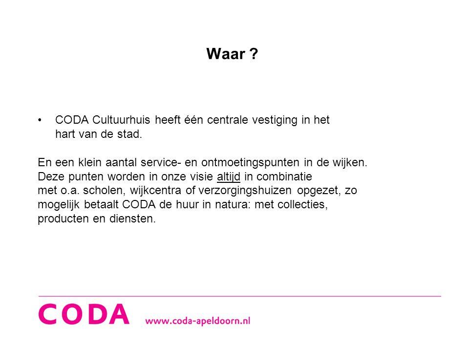 Waar ? •CODA Cultuurhuis heeft één centrale vestiging in het hart van de stad. En een klein aantal service- en ontmoetingspunten in de wijken. Deze pu