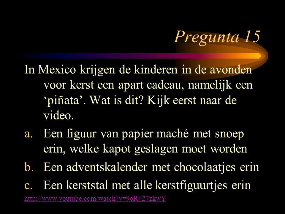 Pregunta 15 In Mexico krijgen de kinderen in de avonden voor kerst een apart cadeau, namelijk een 'piñata'. Wat is dit? Kijk eerst naar de video. a.Ee