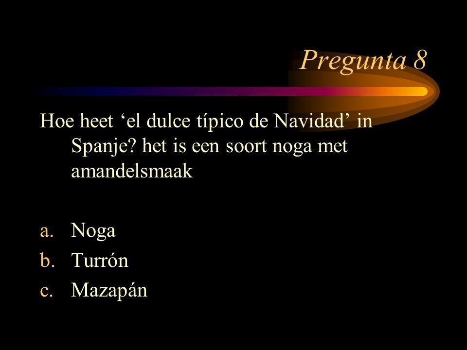 Pregunta 8 Hoe heet 'el dulce típico de Navidad' in Spanje? het is een soort noga met amandelsmaak a.Noga b.Turrón c.Mazapán