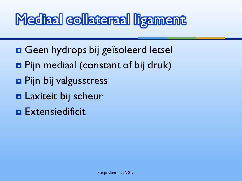  Geen hydrops bij geïsoleerd letsel  Pijn mediaal (constant of bij druk)  Pijn bij valgusstress  Laxiteit bij scheur  Extensiedificit Symposium 1